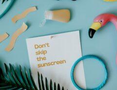 Don`t skip the sunscreen